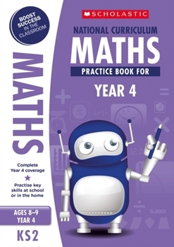 Scholastic KS2 100 Practice Activities: National Curriculum Maths Practice Book for Year 4 x 30