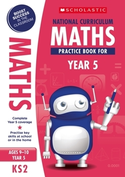 Scholastic KS2 100 Practice Activities: National Curriculum Maths Practice Book for Year 5 x 30